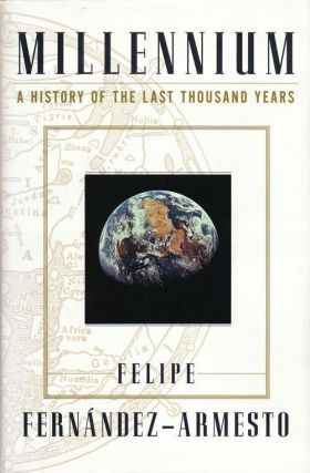 Millennium A History of the Last Thousand Years. Felipe Fernandez-Armesto.