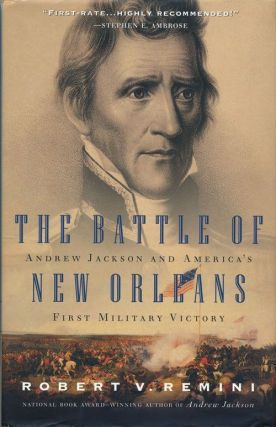 The Battle of New Orleans Andrew Jackson and America's First Military Victory. Robert V. Remini