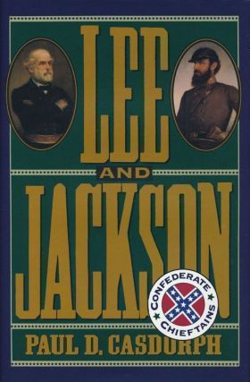 Lee and Jackson Confederate Chieftains. Paul D. Casdorph