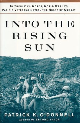 Into the Rising Sun In Their Own Words, World War II's Pacific Veterans Reveal the Heart of...