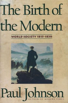 The Birth of the Modern World Society 1815-1830. Paul Johnson