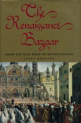 The Renaissance Bazaar From the Silk Road to Michelangelo. Jerry Brotton