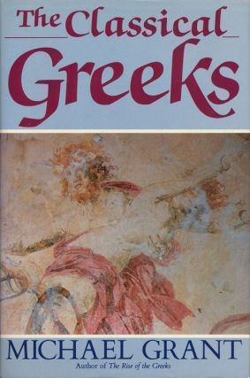 The Classical Greeks. Michael Grant