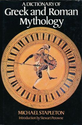 A Dictionary of Greek and Roman Mythology. Michael Stapleton