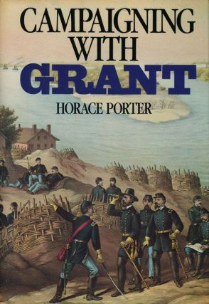 Campaigning With Grant. Horace Porter