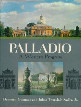 Palladio A Western Progress. Julius Trousdale Sadler, Desmond Guinness