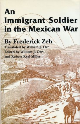 An Immigrant Soldier in the Mexican War. Frederick Zeh