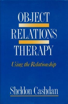 Object Relations Therapy: Using the Relationship. Sheldon Cashdan