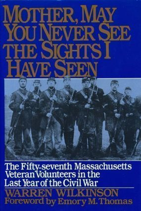 Mother, May You Never See the Sights I Have Seen The Fifty-Seventh Massachusetts Veteran...