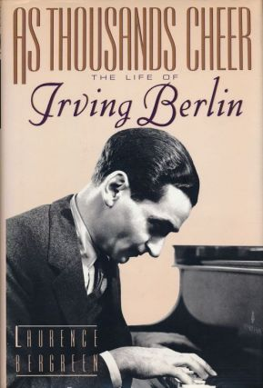As Thousands Cheer: the Life of Irving Berlin. Laurence Bergreen
