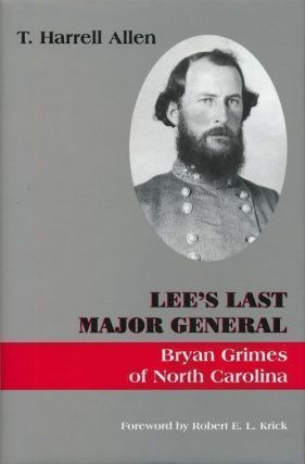 Lee's Last Major General Bryan Grimes Of North Carolina. T. Harrell Allen
