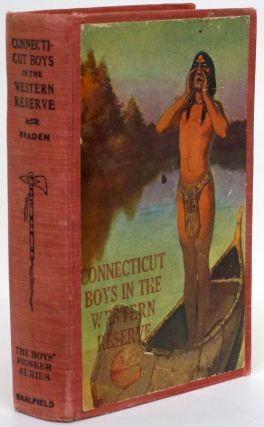 Connecticut Boys in the Western Reserve A Tale of the Morovian Massacre. James A. Braden