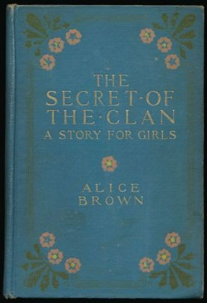 The Secret of the Clan A Story for Girls. Alice Brown