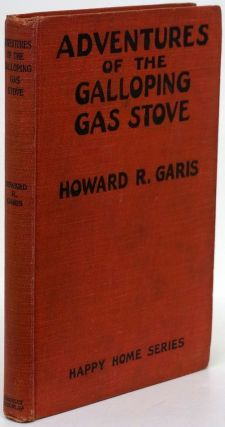Adventures of the Galloping Gas Stove. Howard R. Garis.