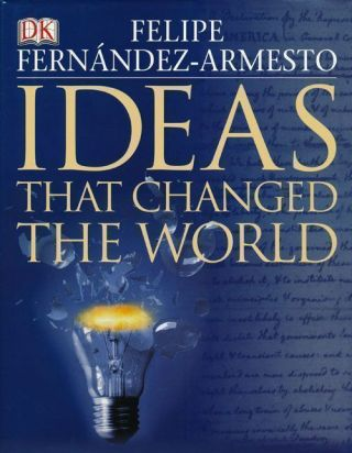 Ideas That Changed the World. Felipe Fernandez-Armesto.