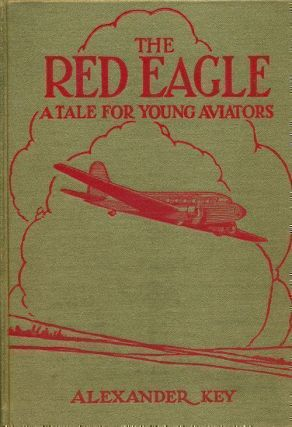 The Red Eagle A Tale for Young Aviators. Alexander Key