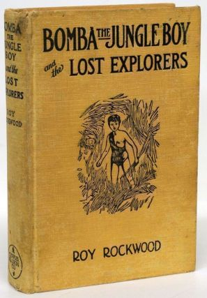 Bomba the Jungle Boy and the Lost Explorers Or a Wonderful Revelation. Roy Rockwood
