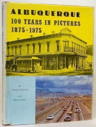 Albuquerque 100 Years in Pictures 1875-1975. George Fitzpatrick, Harvey Caplin