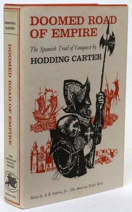 Doomed Road of Empire The Spanish Trail of Conquest. Hodding Carter