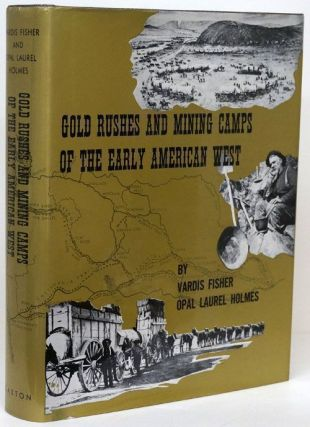Gold Rushes and Mining Camps of the Early American West. Vardis Fisher, Opal Laurel Holmes