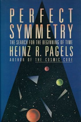 Perfect Symmetry The Search for the Beginning of Time. Heinz R. Pagels