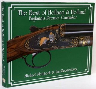 The Best of Holland & Holland England's Premier Gunmaker. Michael McIntosh, Jan Roosenburg