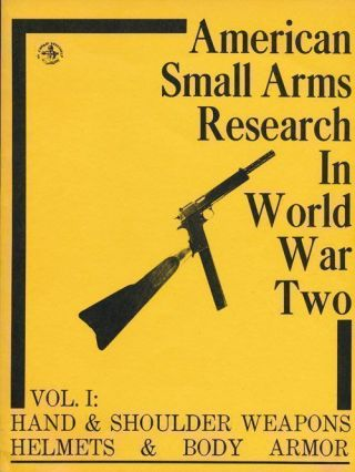 American Small Arms Research in World War Two Vol 1: Hand & Shoulder Weapons, Helmets & Body...