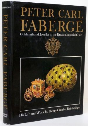 Peter Carl Faberge, His Life and Work Goldsmith and Jeweller to the Russian Imperial Court....