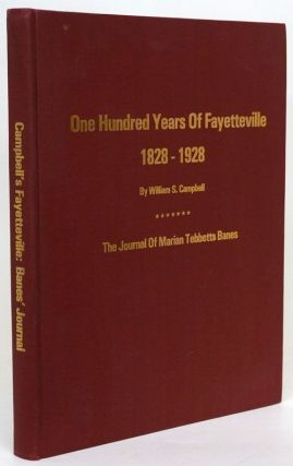 One Hundred Years of Fayetteville 1828-1928, the Journal of Marian Tebbetts Banes. William S. Campbell.