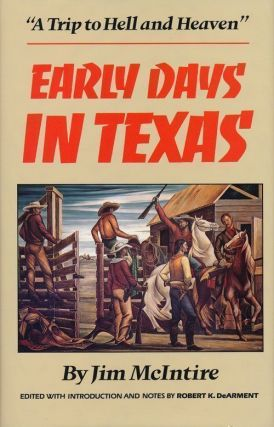 Early Days in Texas A Trip to Hell and Heaven. Jim McIntire