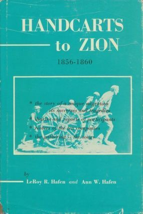 Handcarts to Zion The Story of a Unique Western Migration 185-1860. Leroy R. Hafen, Ann W. Hafen