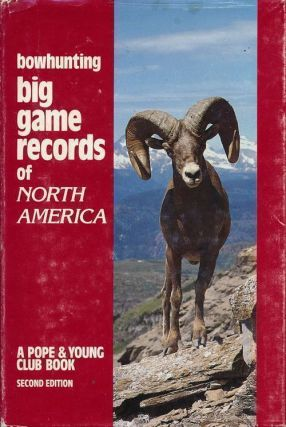 Bowhunting Big Game Records of North America. Glenn Helgeland