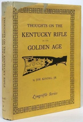 Thoughts on the Kentucky Rifle in its Golden Age. Joe Jr Kindig