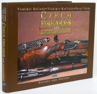 Czech Firearms and Ammunition History and Present. Vladimir Dolinek, Vladimir Karlicky, Pavel Vacha