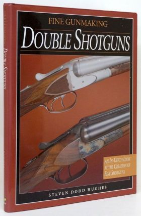 Fine Gunmaking Double Shotguns. Steven Dodd Hughes