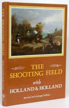 The Shooting Field with Holland & Holland Revised and Enlarged Edition. Peter King