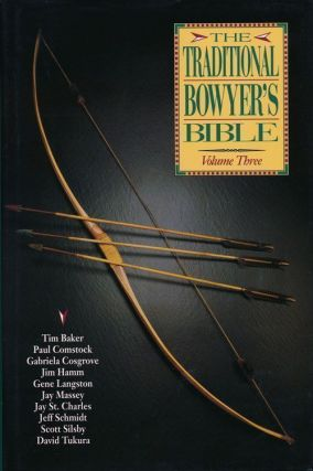 The Traditional Bowyer's Bible, Vol. 3. Tim Baker, Paul Comstock, Gabriela Cosgrove, Jim Hamm, Gene Langston, Jay Massey, Jay St. Charles, Jeff Schmidt, Scott Silsby, David Tukura.