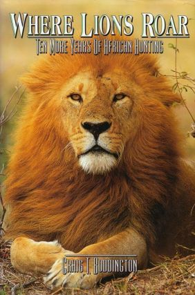 Where Lions Roar Ten More Years of African Hunting. Craig T. Boddington