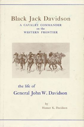 Black Jack Davidson: a Cavalry Commander on the Western Frontier The Life of General John W....
