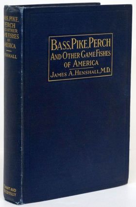Bass, Pike, Perch and Other Game Fishes of America. James A. Henshall
