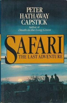 Safari The Last Adventure. Peter Hathaway Capstick