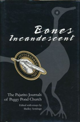 Bones Incandescent The Pajarito Journals of Peggy Pond Church. Shelley Armitage