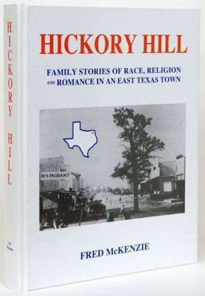 History Hill: Volume II Family Stories of Race, Religion and Romance in an East Texas Town. Fred...