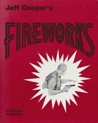 Fireworks A Gunsite Anthology. Jeff Cooper