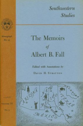 The Memoirs of Albert B. Fall Monograph Number 15, Volume IV, Number 3, 1966. David H. Stratton
