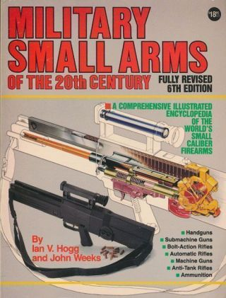 Military Small Arms of the 20th Century A Comprehensive Illustrated Encyclopaedia of the World's...