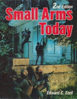 Small Arms Today Latest Reports on the World's Weapons and Ammkunition. Edward C. Ezell