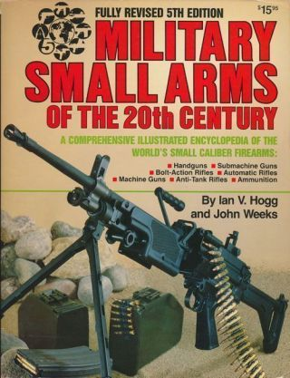 Military Small Arms of the 20th Century A Comprehensive Illustrated Encyclopedia of the World's...