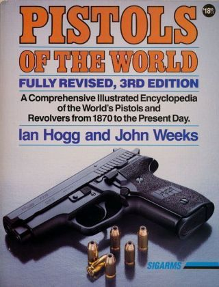 Pistols of the World The Definitive Illustrated Guide to the World's Pistols and Revolvers Freom...