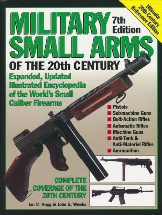 Military Small Arms of the 20th Century. Ian V. Hogg, John S. Weeks